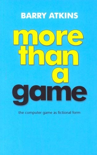 9780719063657: More Than a Game: The Computer Game As Fictional Form