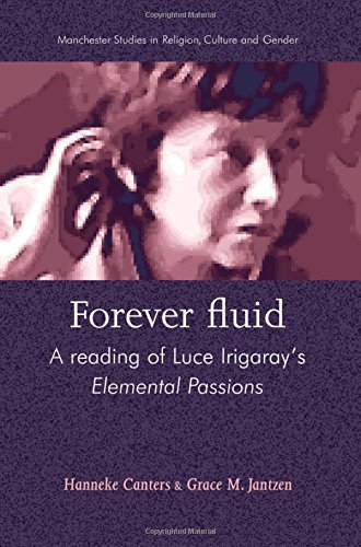 9780719063800: Forever fluid: A reading of Luce Irigaray's Elemental Passions (Manchester Studies in Religion Culture and Gender MUP)