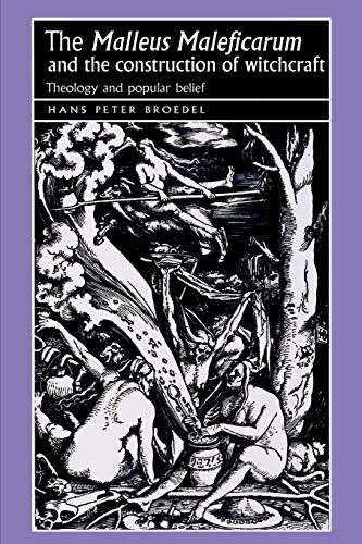 9780719064418: The 'Malleus Maleficarum' and the construction of witchcraft: Theology and popular belief (Studies in Early Modern European History)