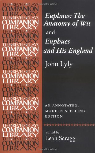 John Lyly 'Euphues: the Anatomy of Wit' and 'Euphues and His England': An ...
