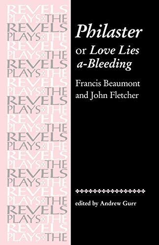 Philaster: Or, Love Lies A-Bleeding: Francis BEAUMONT &