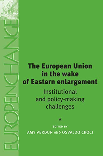 The European Union in the wake of Eastern enlargement : institutional and policy-making challenges....