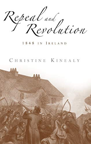 Repeal and Revolution: 1848 in Ireland (9780719065163) by Christine Kinealy