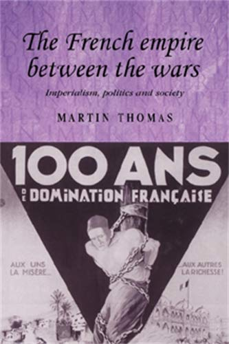 9780719065187: The French Empire Between the Wars: Imperialism, Politics and Society (Studies in Imperialism)