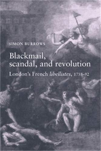 9780719065262: Blackmail, Scandal and Revolution: London's French Libellistes, 1758-92