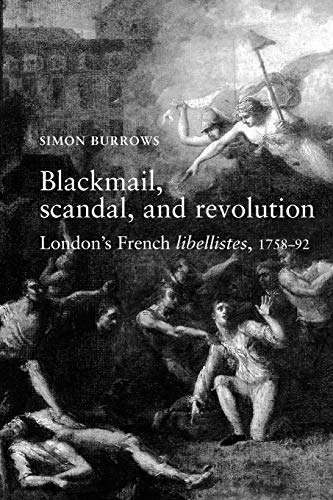 9780719065279: Blackmail, Scandal and Revolution: London's French Libellistes, 1758-92