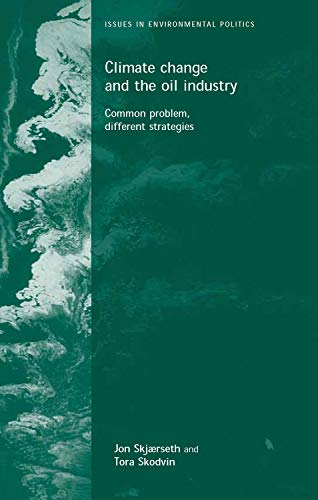 9780719065583: Climate Change and the Oil Industry: Common Problems, Different Strategies (Issues in Environmental Politics)
