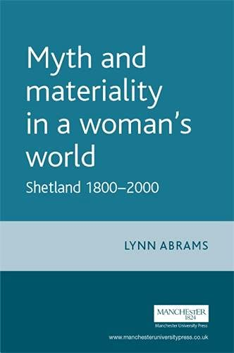 9780719065934: Myth and Materiality in a Woman's World: Shetland 1800-2000 (Gender in History)