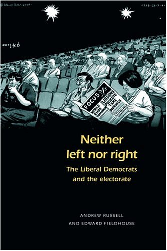 Neither Left Nor Right?: The Electoral Politics of the Liberal Democrats (Hardback): Andrew Russell...