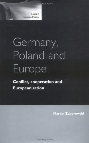 Germany, Poland and Europe : Conflict, Co-Operation and Europeanisation