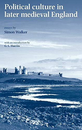 9780719068263: Political culture in later medieval England: Essays by Simon Walker