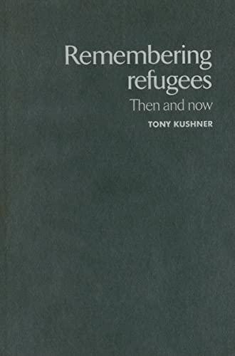 Remembering refugees: Then and now: Kushner, Tony