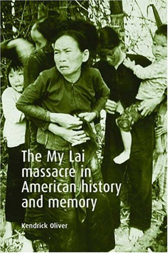 The My Lai Massacre in American History and Memory: Oliver, Kendrick