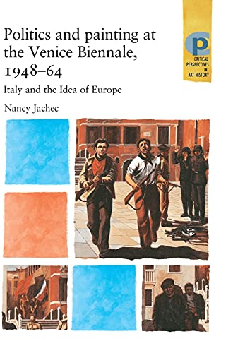 9780719068966: Politics and Painting at the Venice Biennale 1948-64: Italy and the Idea of Europe (Critical Perspectives in Art History)