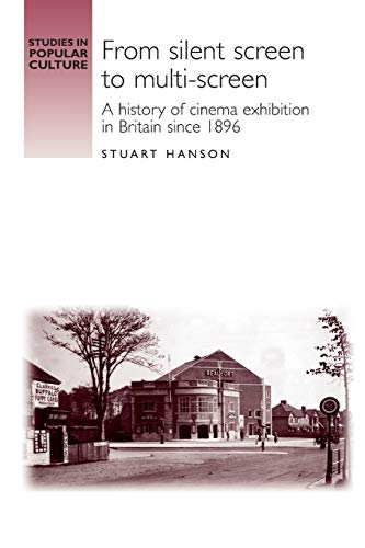 9780719069451: From silent screen to multi-screen: A history of cinema exhibition in Britain since 1896 (Studies in Popular Culture MUP)