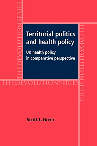 Territorial Politics and Health Policy: UK Health Policy in Comparative Perspective: Greer, Scott L...