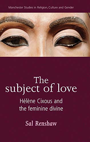 9780719069604: The Subject of Love: Hélène Cixous and the Feminine Divine (Manchester Studies in Religion, Culture and Gender)
