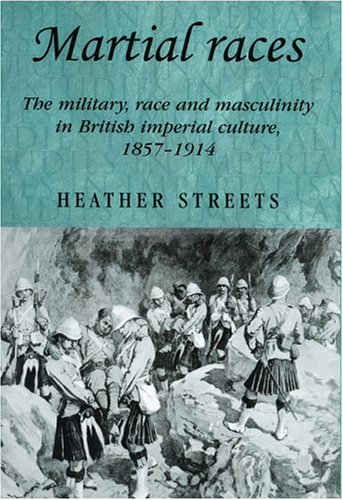 9780719069628: Martial races: The military, race and masculinity in British imperial culture, 1857-1914 (Studies in Imperialism MUP)