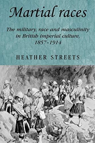 9780719069635: Martial races: The military, race and masculinity in British imperial culture, 1857-1914 (Studies in Imperialism MUP)