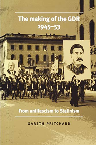 9780719069819: The making of the GDR, 1945-53: From antifascism to Stalinism