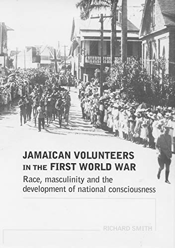 9780719069857: Jamaican Volunteers In The First World War: Race, Masculinity And The Development Of National Consciousness