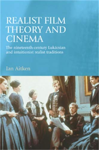 9780719070006: Realist Film Theory and Cinema: The Nineteenth-Century Lukacsian and Intuitionist Realist Traditions