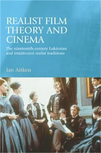 9780719070013: Realist film theory and cinema: The nineteenth-century Lukácsian and intuitionist realist traditions