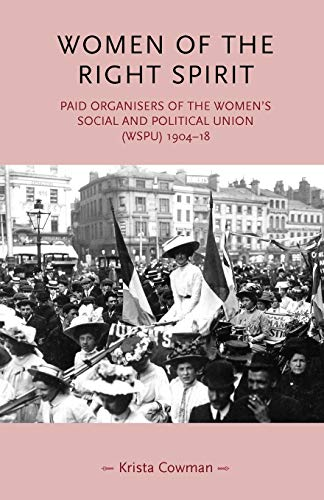 Women of the right spirit: Paid organisers of the Women's Social and Political Union (WSPU) ...
