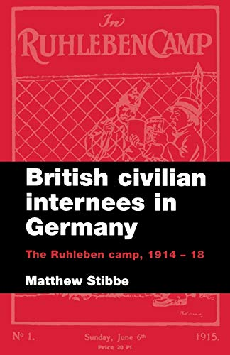 British civilian internees in Germany: The Ruhleben: Matthew Stibbe