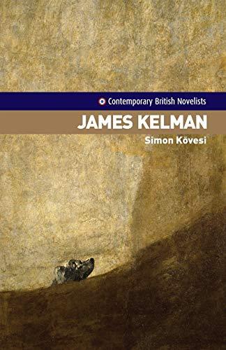 9780719070976: James Kelman (Contemporary British Novelists) (Contemporary British Novelists)