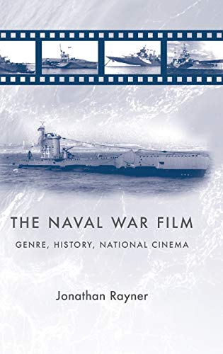 The Naval War Film: Genre, History and National Cinema (Hardback): Jonathan Rayner