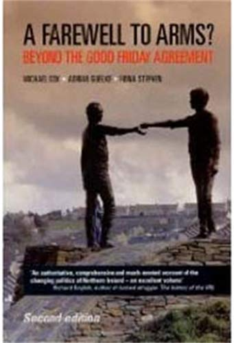 9780719071140: A Farewell to Arms?: Beyond the Good Friday Agreement
