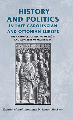 9780719071348: History and politics in late Carolingian and Ottonian Europe: The Chronicle of Regino of Prüm and Adalbert of Magdeburg (Manchester Medieval Sources MUP)