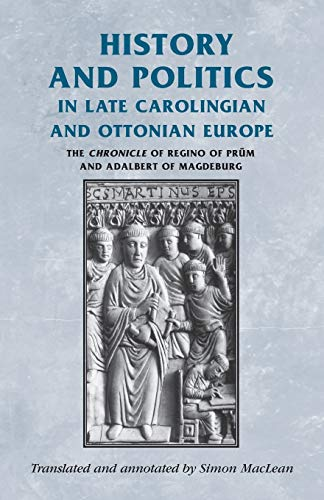 9780719071355: History and politics in late Carolingian and Ottonian Europe: The Chronicle of Regino of Prüm and Adalbert of Magdeburg (Manchester Medieval Sources MUP)