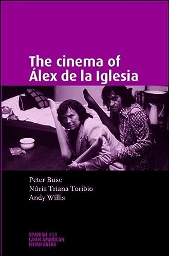 9780719071362: The Cinema of Álex de la Iglesia (Spanish and Latin American Film)