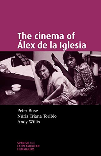 9780719071379: The cinema of Álex de la Iglesia (Spanish and Latin American Filmmakers MUP)