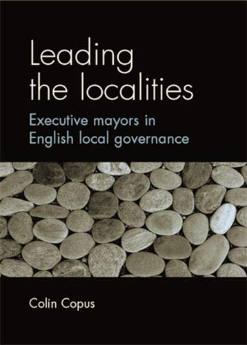9780719071867: Leading the Localities: Executive Mayors in English Local Governance