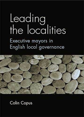 9780719071874: Leading the Localities: Executive Mayors in English Local Governance