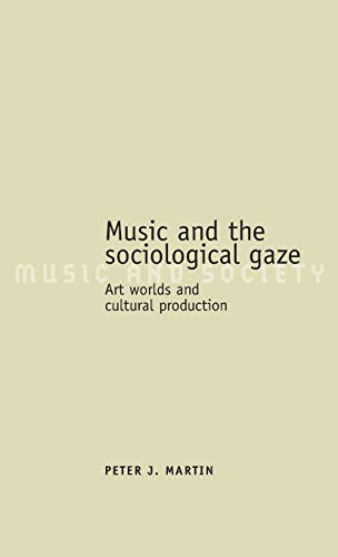 9780719072161: Music and the Sociological Gaze: Art Worlds and Cultural Production (Music and Society)