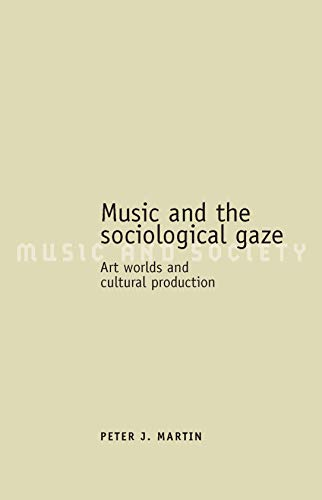 9780719072178: Music and the Sociological Gaze: Art Worlds and Cultural Production (Music and Society MUP)