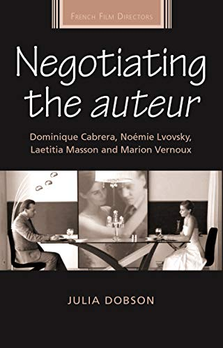9780719072185: Negotiating the Auteur: Dominique Cabrera, Noémie Lvovsky, Laetitia Masson and Marion Vernoux (French Film Directors Series)