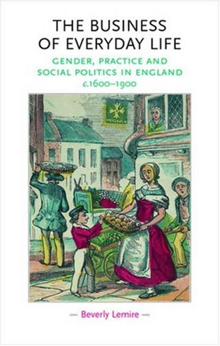 9780719072222: The Business of Everyday Life: Gender, Practice and Social Politics in England, C.1600-1900 (Gender in History)