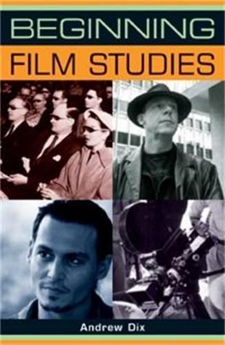 Beginning film studies (Beginnings MUP): Dix, Andrew
