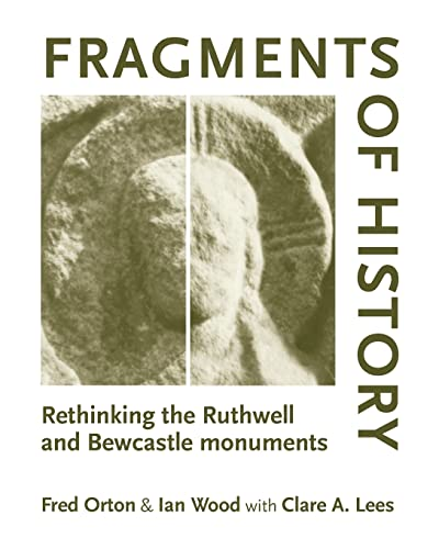 Fragments of history: Rethinking the Ruthwell and Bewcastle monuments: Orton, Fred; Wood, Ian; Lees...