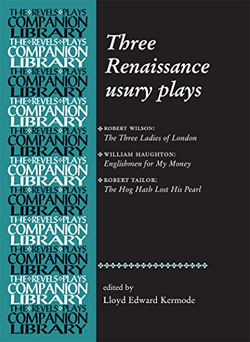 9780719072628: Three Renaissance usury plays: 'The Three Ladies of London', 'Englishmen for My Money' and 'The Hog Hath Lost His Pearl' (Revels Plays Companions Library) (Revels Plays Companion Library)