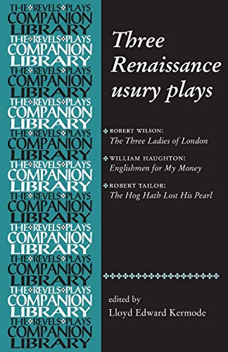 9780719072635: Three Renaissance Usury Plays: The Three Ladies of London, Englishmen for My Money, the Hog Hath Lost His Pearl (Revels Plays Companion Library)