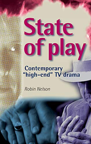 State of Play: Contemporary High-End TV Drama (Hardback): Robin Nelson