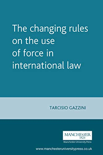 The Changing Rules On The Use Of Force In International Law: GAZZINI