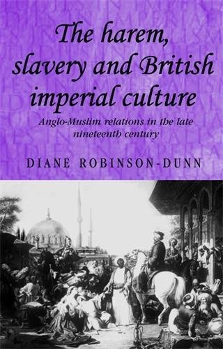 9780719073281: The harem, slavery and British imperial culture: Anglo-Muslim relations in the late nineteenth century (Studies in Imperialism MUP)