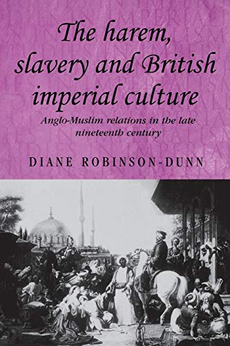 9780719073298: The harem, slavery and British imperial culture: Anglo-Muslim relations in the late nineteenth century (Studies in Imperialism MUP)